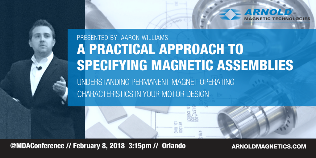 Presented by Aaron Williams, A practical approach to specifying magnetic assemblies. Understanding Permanent Magnet Operating Characteristics in your Motor Design